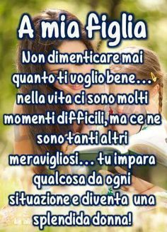 To my daughter- A mia figlia To my daug. Smart Quotes, Best Quotes, Life Quotes, Daughter Poems, To My Daughter, Learn To Speak Italian, Funny Test, Quotes About Everything, Zodiac Quotes