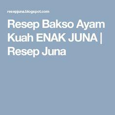 Resep Bakso Ayam Kuah ENAK JUNA | Resep Juna