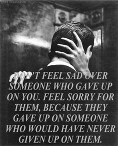 someone who gave up on you love love quotes life quotes quotes black and white kiss quote vintage sad quotes