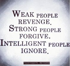Be An Intelligent People - You are viewing Photo titled Be An Intelligent People – Weak People Revenge, Strong People Forgive, Intelligent People Ignore. from the Category Text & Quotes Tags: English Quotes The Words, Positive Quotes, Motivational Quotes, Inspirational Quotes, Positive Attitude, Attitude Quotes, Positive People, Negative People, Positive Life