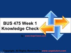 BUS 475 Week 1 Knowledge Check UOP New Tutorials making you worried? Join www.UopeTutors.com and get an A+ in every class assignment.