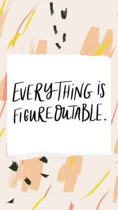 Everything is fugureoutable #dailyinspiration #dailymotivation #habits #progressisperfection #motivationalquotes #successquotes #positivemindset #mindsetquotes #marieforleo