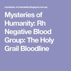 Mysteries of Humanity: Rh Negative Blood Group: The Holy Grail Bloodline