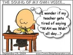 "Charlie Brown: I wonder if my teacher gets tired of saying ""WAH wa Wah all day...?"