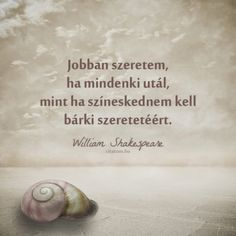 William Shakespeare idézet a színjátszásról. Qoutes, Funny Quotes, William Shakespeare, Place Card Holders, Motivation, Happy, Life, Inspiration, Buddha