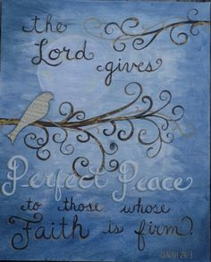 The Lord gives perfect peace to those whose faith is firm.
