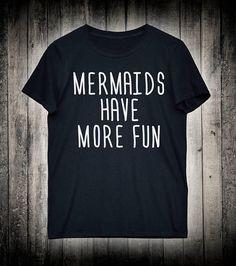 e364639ab3da Items similar to Mermaids Have More Fun Cute Girly Party Slogan Tee Summer  Vacation Shirt Alternative Novelty Clothing on Etsy