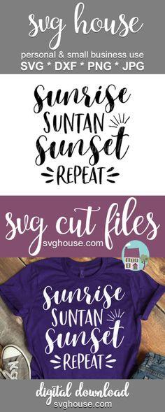 00fc628f1eb Sunrise Suntan Sunset Repeat SVG Files For Cricut And Silhouette #svg  #svgcutfile #cricut