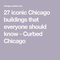 27 iconic Chicago buildings that everyone should know - Curbed Chicago
