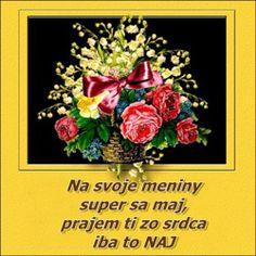 Na svoje meniny super sa maj, prajem ti zo srdca iba to NAJ Beautiful Roses, Frame, Happy, Humor, Dragons, Humour, A Frame, Ser Feliz, Moon Moon