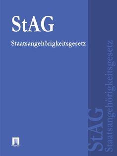 Staatsangehörigkeitsgesetz - StAG (Deutschland) (German Edition) by Deutschland. $0.99. 27 pages. Publisher: Contentmedia group (February 1, 2012)