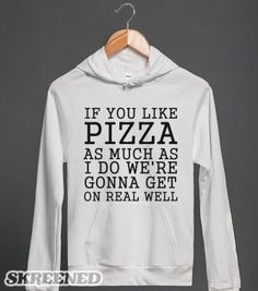 IF YOU LIKE PIZZA WE'RE GONNA GET ALONG REAL WELL | Hoodie |
