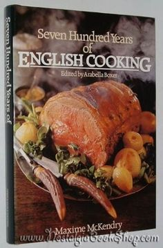 Seven Hundred Years of English Cooking by Maxime McKendry