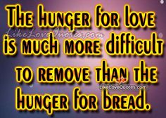 The hunger for love is much more
