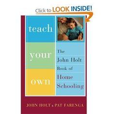 Teach Your Own: The John Holt Book Of Homeschooling: Amazon.ca: John Holt, Pat Farenga: Books