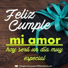 Feliz cumple mi amor. Hoy será un día muy especial