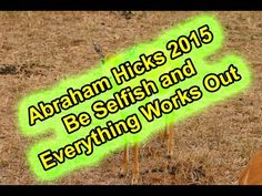 Abraham Hicks 2015 - Be Selfish and Everything Works Out - 3-10-15, YouTube