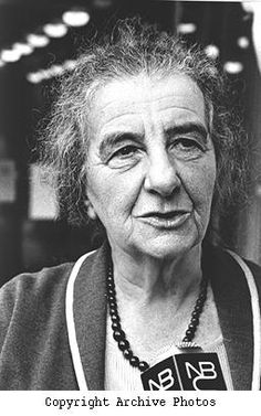 """It's no accident many accuse me of conducting public affairs with my heart instead of my head. Well, what if I do? Those who don't know how to weep with their whole heart don't know how to laugh either.""    -- Golda Meir"