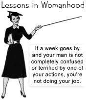 womanhood....I think this is going to keep my status as single...