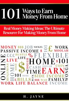 101 Ways to Earn Money From Home: Real Money Making Ideas: The Ultimate Resource For Making Money From Home (Earn Money From Home, Money Making Ideas, ... Income, Work From Home, Making Money):Amazon:Kindle Store