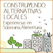 """JORNADAS """"CONSTRUYENDO ALTERNATIVAS LOCALES. EXPERIENCIAS DE SOBERANÍA ALIMENTARIA"""""""