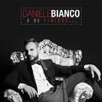 """""""E se finisse"""" il nuovo album di Daniele Bianco - LE NEWS DI RADIO CAMPANIA - RADIO CAMPANIA - LA RADIO DI NAPOLI - MUSICA NAPOLETANA"""