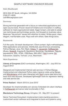 Software Engineer Resume Examples Colin MacDonald 2910 20th ST South, Arlington, VA 22204 (703) 271-0033 colin@bluegraybox.com Summary Strong technical generalist with a focus on networked applications and open-source tools. Proven record of initiative and innovation in crafting software to meet...