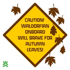 Caution!   Waldorfian onboard will brake for Autumn Leaves!