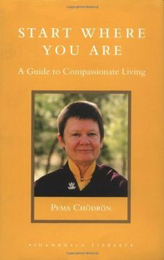 Start Where You Are: A Guide to Compassionate Living (Shambhala Library) by Pema Chodron, http://www.amazon.com/dp/1590301420/ref=cm_sw_r_pi_dp_3gdYrb0GT0VNK