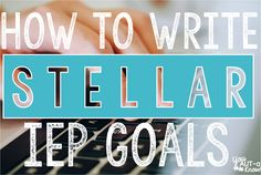 Writing Stellar IEP Goals comes with a lot of practice. How to write an IEP goal by following 3 basic steps.