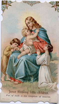 Jesus Blessing the Little Children   For of such is the kingdom of heaven.