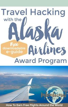 How to earn and redeem Alaska Airlines miles for flights around the world - free travel hacking guide | Intentional Travelers