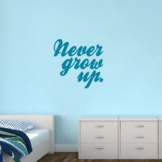 Never Grow Up Wall Decal - Sweetums Wall Decals