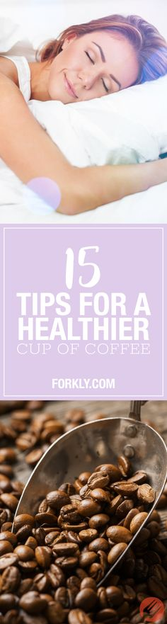 15 Tips for a Healthier Cup of Coffee: We know that you probably won't give up your morning coffee, but GOOD NEWS! Many aspects of your morning brew are quite good for you if you're willing to make a few minor changes.