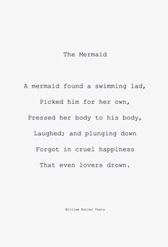 """A mermaid found a swimming lad. Yeats---I LOVE this! the words """"Even lovers drown"""" would be a great tattoo The Words, Pretty Words, Beautiful Words, William Butler Yeats, Poem Quotes, Yeats Quotes, Yeats Poems, Sylvia Plath Quotes, Intj"""