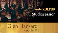 """Glen Hansard: """"Who By Fire"""" (Leonard Cohen Cover)"""
