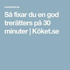 Så fixar du en god trerätters på 30 minuter | Köket.se 30th