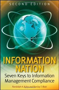 Information Nation: Seven Keys to Information Management Compliance by Randolph Kahn. $33.86. Author: Randolph Kahn. Publication: February 3, 2009. Publisher: Wiley; 2 edition (February 3, 2009). Edition - 2. Save 32%!