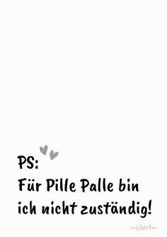Für Pille Palle bin ich nicht zuständig Statements, Word Art, Art Quotes, Writing, Humor, Math, Words, Happy, Hand Lettering Quotes