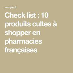 Check list : 10 produits cultes à shopper en pharmacies françaises