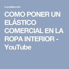 COMO PONER UN ELÁSTICO COMERCIAL EN LA ROPA INTERIOR - YouTube