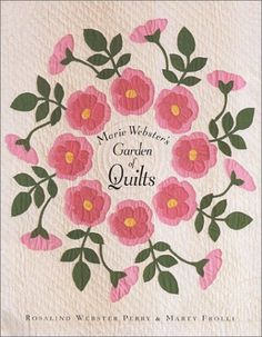 Marie Webster's Garden of Quilts: Rosalind Webster Perry, Marty Frolli: 9780962081187: Amazon.com: Books