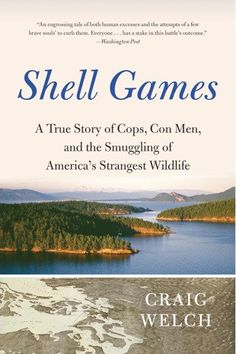 Shell Games by Craig Welch *favorite*
