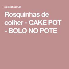 Rosquinhas de colher - CAKE POT - BOLO NO POTE