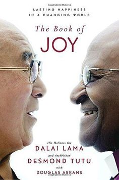 The Book of Joy Lasting Happiness in a Changing World by Dalai Lama, Desmond Tutu--- This book recounts Archbishop Tutu's visit to the Dalai Lama's home in India to create what they believed would be an offering to other people. The two reflected on their lives to try to determine how they found joy in their lives, despite life's moments of inevitable suffering.   One of the best books on happiness