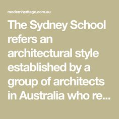 The Sydney School refers an architectural style established by a group of architects in Australia who reacted against international Modernism with their own reg
