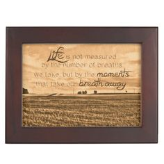 Life is Not Measured By The Number of Breaths We Take But By The Moments That Take Our Breath Away Keepsake Boxes #lifequote #inspirational #farm #rustic
