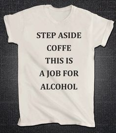 Step Aside Coffee this is a job for Alcohol Tshirt by That90sChic
