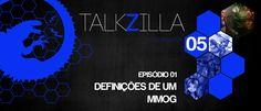 Talkzilla – Temporada 05 – Episódio 01 – Definições de MMOG