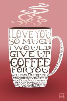 For You I Would Give Up Coffee.or at least I would think about it. Coffee Talk, Coffee Is Life, I Love Coffee, Coffee Break, Morning Coffee, Coffee Shop, Coffee Lovers, Coffee Quotes, Coffee Humor